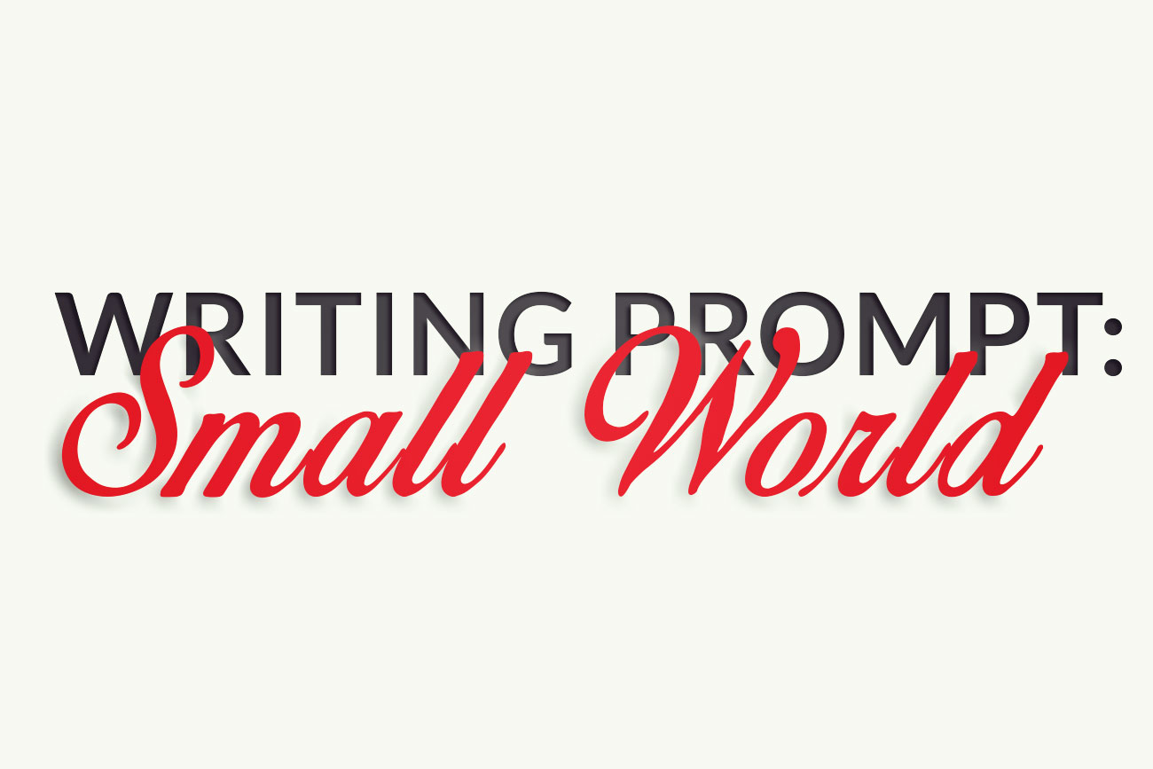 Writing Prompt: Small World