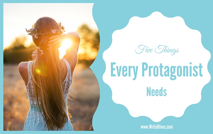 Five Things Every Protagonist Needs