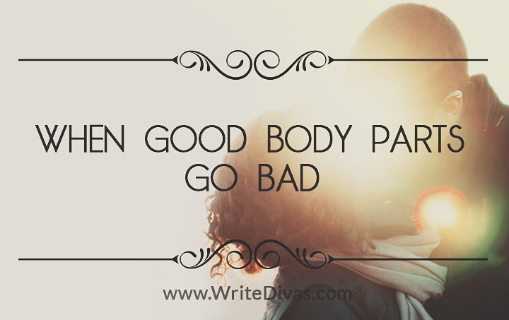 When Good Body Parts Go Bad